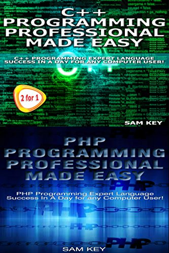 Programming 63: C++ Programming Professional Made Easy & PHP Programming Professional Made Easy (PHP Programming, PHP Language, PHP for beginners, C++, ... C++ Language, C++ Guide) (English Edition)