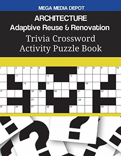 Compare Textbook Prices for ARCHITECTURE Adaptive Reuse & Renovation Trivia Crossword Activity Puzzle Book  ISBN 9781722731755 by Depot, Mega Media
