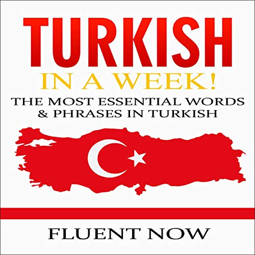 Turkish: Learn Turkish in a Week! The Most Essential Words & Phrases in Turkish! cover art