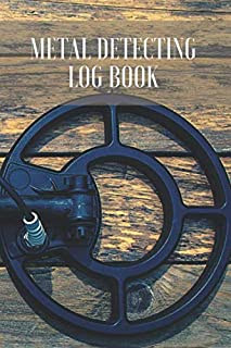 Metal Detecting Log Book: detectorists journal - keep track of all the items found and record every detail thanks to the p...