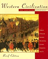 Western Civilization: The Continuing Experiment Brief Edition- Complete