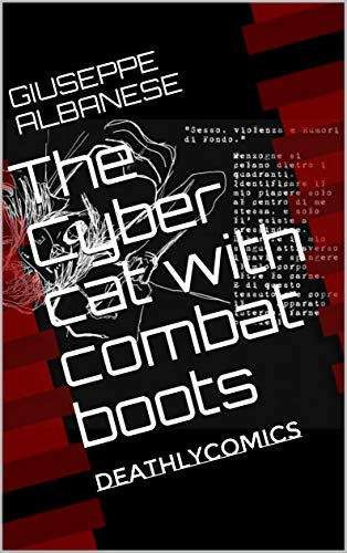 The Cyber cat with combat boots: Deathlycomics (Italian Edition)