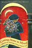 Coming Home to Myself: Reflections for Nurturing a Woman's Body and Soul (Prose Poetry and Meditations, Affirmations)