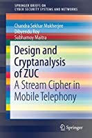 Design and Cryptanalysis of ZUC: A Stream Cipher in Mobile Telephony (SpringerBriefs on Cyber Security Systems and Networks)