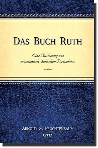 Das Buch Ruth: Eine Auslegung aus messianisch-jüdischer Perspektive