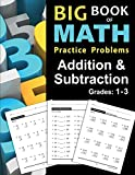 Big Book of Math Practice Problems Addition and Subtraction: Single Digit Facts / Drills, Double Digits, Triple Digits, Arithmetic With & Without Regrouping, Grades 1-3