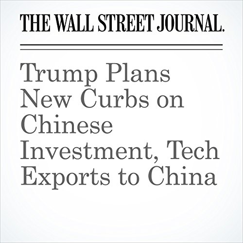 Trump Plans New Curbs on Chinese Investment, Tech Exports to China copertina