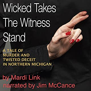 Wicked Takes the Witness Stand     A Tale of Murder and Twisted Deceit in Northern Michigan              By:                                                                                                                                 Mardi Link                               Narrated by:                                                                                                                                 Jim McCance                      Length: 15 hrs and 3 mins     143 ratings     Overall 4.2