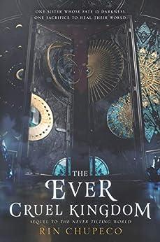 The Ever Cruel Kingdom (Never Tilting World Book 2) by [Rin Chupeco]