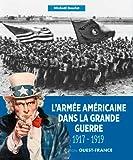 LA GRANDE GUERRE DES AMERICAINS - 1917-1919