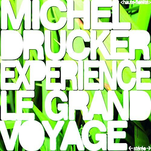 Michel -Experien Drucker - Le Grand Voyage