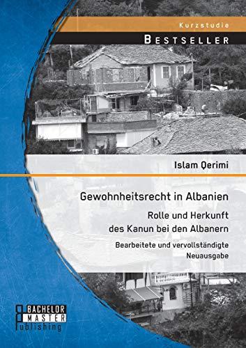 Gewohnheitsrecht in Albanien: Rolle und Herkunft des Kanun bei den Albanern: Bearbeitete und vervollständigte Neuausgabe