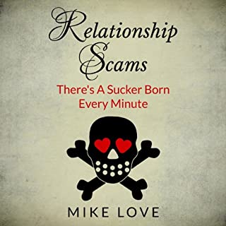 Relationship Scams     There's A Sucker Born Every Minute              By:                                                                                                                                 Mike Love                               Narrated by:                                                                                                                                 William Roman                      Length: 56 mins     3 ratings     Overall 4.0
