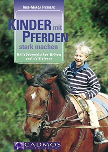 Kinder mit Pferden stark machen: Heilpädagogisches Reiten und Voltigieren (Cadmos Pferdewelt)