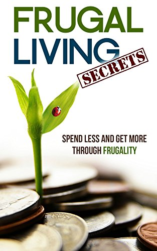 Frugal Living Secrets: Spend Less and Get More through Frugality by [Catherine Gregory]