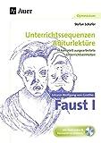 Johann Wolfgang von Goethe Faust I: Unterrichtssequenzen Abiturlektüre in 14 komplett ausgearbeiteten Unterrichtseinheiten (11. bis 13. Klasse)