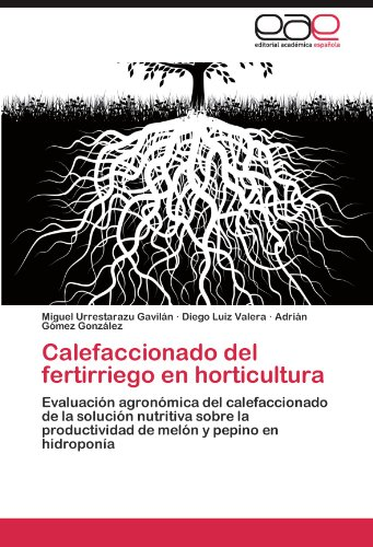 Calefaccionado del fertirriego en horticultura: Evaluación agronómica del calefaccionado de la solución nutritiva sobre la productividad de melón y pepino en hidroponía