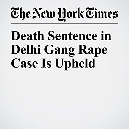 Death Sentence in Delhi Gang Rape Case Is Upheld copertina