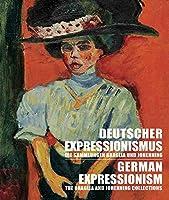 Deutscher expressionismus / German Expressionism: Die Sammlungen BRaglia und Johennning / The Braglia and Johenning Collections