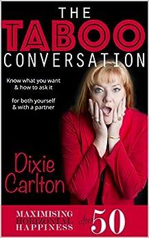 [Dixie Carlton]のThe Taboo Conversation: Maximizing Horizontal Happiness After 50 (English Edition)