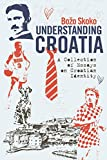 Understanding Croatia: A Collection of Essays on Croatian Identity