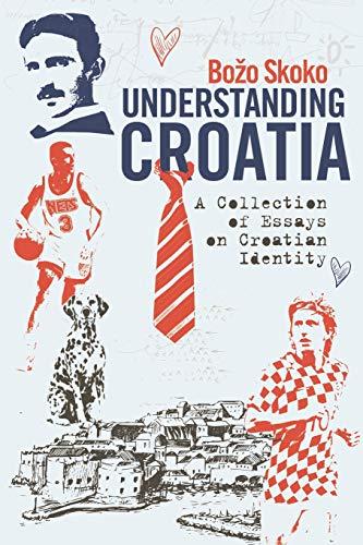 Understanding Croatia: A Collection of Essays on Croatian Identity