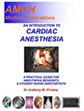 AN INTRODUCTION TO CARDIAC ANESTHESIA: A PRACTICAL GUIDE FOR ANESTHESIA RESIDENTS &STUDENT NURSE ANESTHETISTS (English Edition)