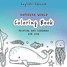Coloring Book Painting and Learning for Kids: Ingles - Español   English - Spanish  Easy and fun learning languages  Coloring, painting and writing in ... para niños  El mundo submarino Undersea world