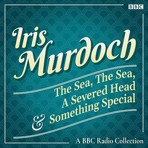 Iris Murdoch: The Sea, the Sea, A Severed Head & Something Special audiobook cover art