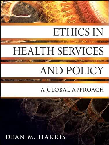 Ethics in Health Services and Policy: A Global Approach (Jossey-Bass Public Health Book 43) (English Edition)