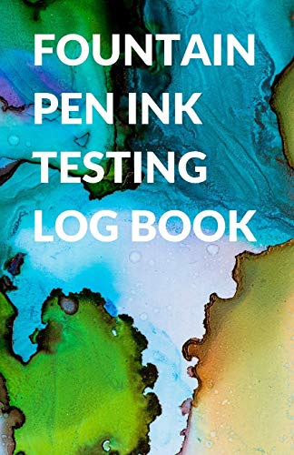Fountain Pen Ink Testing Log Book for Inks, Calligraphy Inks, and Pen Testing