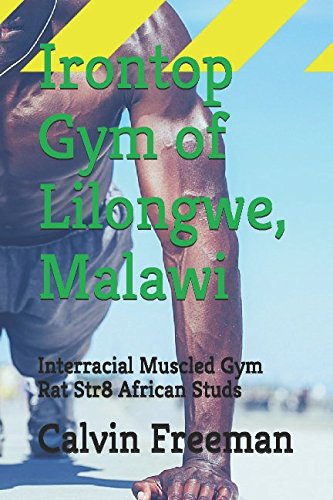 Irontop Gym of Lilongwe, Malawi: Interracial Muscled Gym Rat Str8 African Studs (Locker Room and Gym Jock Tales)