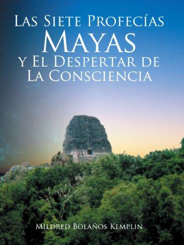 LAS SIETE PROFECÍAS MAYAS Y EL DESPERTAR DE LA CONSCIENCIA