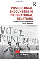 Postcolonial Encounters in International Relations: The Politics of Transgression in the Maghreb