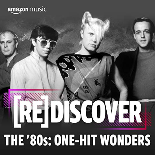 REDISCOVER THE \'80s: One-Hit Wonders