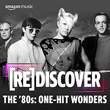 REDISCOVER THE '80s: One-Hit Wonders