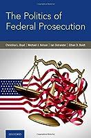 The Politics of Federal Prosecution