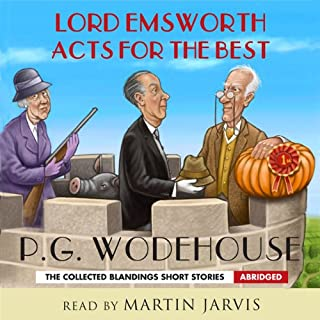 Lord Emsworth Acts for the Best                   By:                                                                                                                                 P. G. Wodehouse                               Narrated by:                                                                                                                                 Martin Jarvis                      Length: 4 hrs and 57 mins     2 ratings     Overall 5.0
