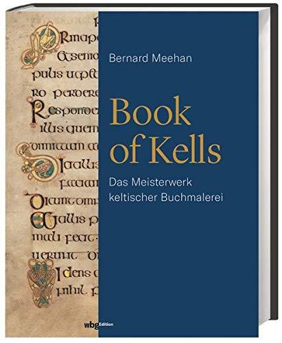 Book of Kells. Das Meisterwerk keltischer Buchmalerei. Die Symbolik der Bilderwerke entschlüsseln und eine der bedeutendsten Handschriften des Mittelalters verstehen. Ein Standardwerk der Mediävistik