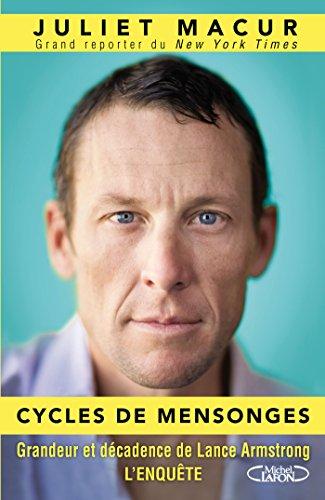 Cycles de mensonges - Grandeur et décadence de Lance Armstrong. L'enquête