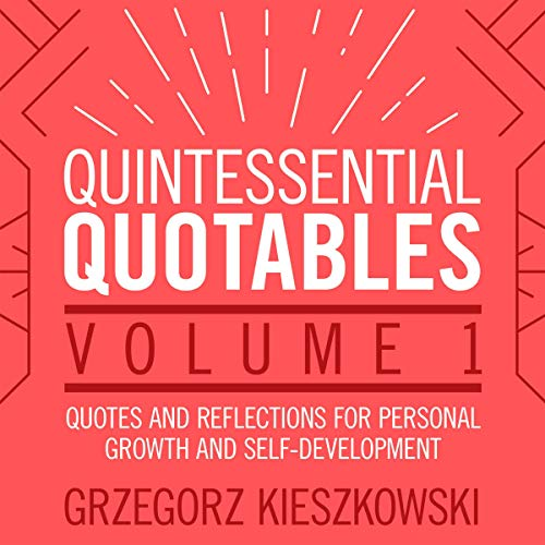 Quintessential Quotables, Volume 1: Quotes and Reflections for Personal  Growth and Self-Development
