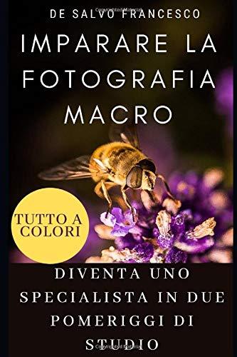 IMPARARE LA FOTOGRAFIA MACRO - EDIZIONE PREMIUM: DIVENTA UNO SPECIALISTA IN DUE POMERIGGI DI STUDIO