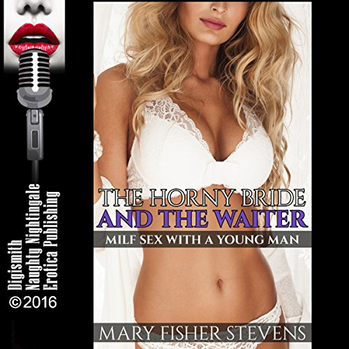 The Horny Bride and the Waiter     MILF Sex with a Young Man              By:                                                                                                                                 Mary Fisher Stevens                               Narrated by:                                                                                                                                 Veronica Holly                      Length: 32 mins     Not rated yet     Overall 0.0