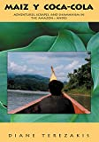 Maiz Y Coca-Cola: Adventures, Scrapes, and Shamanism in the Amazon and Andes (English Edition)
