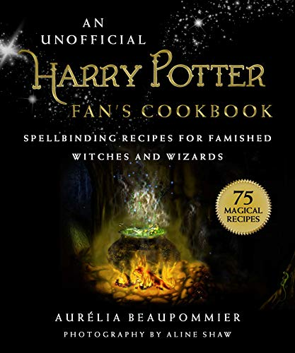 An Unofficial Harry Potter Fan's Cookbook: Spellbinding Recipes for Famished Witches and Wizards