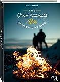 The Great Outdoors - Winter Cooking: 120 geniale Rauszeitrezepte für den Winter - Markus Sämmer