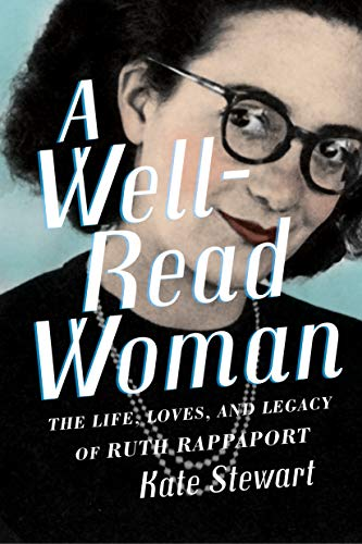 A Well-Read Woman: The Life, Loves, and Legacy of Ruth Rappaport: The Life, Loves, and Legacy of Ruth Rappaport /]ckate Stewart