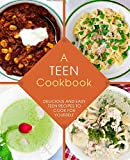A Teen Cookbook: Delicious and Easy Recipes to Cook for Yourself