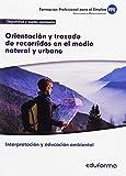 UF0729 Orientación y trazado de recorridos en el medio natural y urbano. Certificado de profesionalidad Interpretación y educación ambiental. Familia profesional Seguridad y Medio Ambiente
