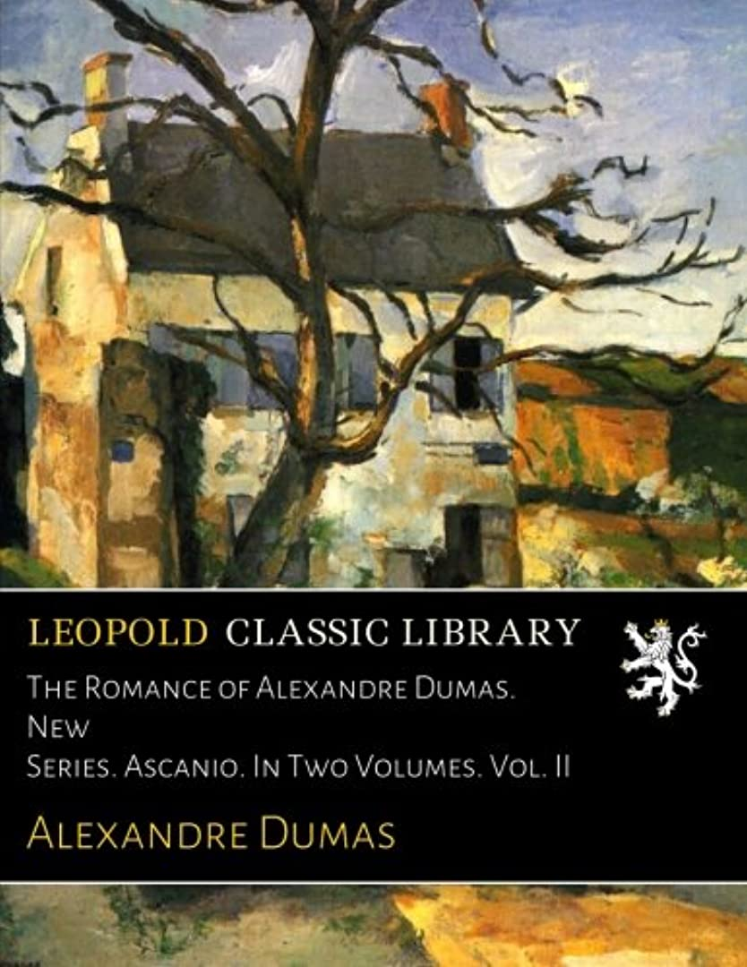 疫病以上存在するThe Romance of Alexandre Dumas. New Series. Ascanio. In Two Volumes. Vol. II